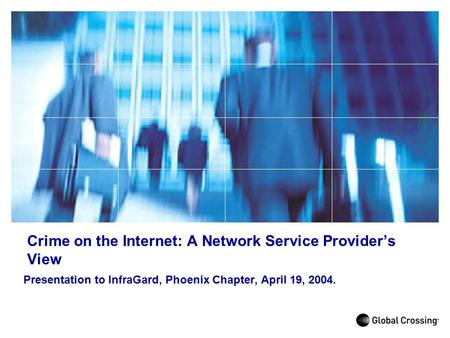 Crime on the Internet: A Network Service Provider's View Presentation to InfraGard, Phoenix Chapter, April 19, 2004.