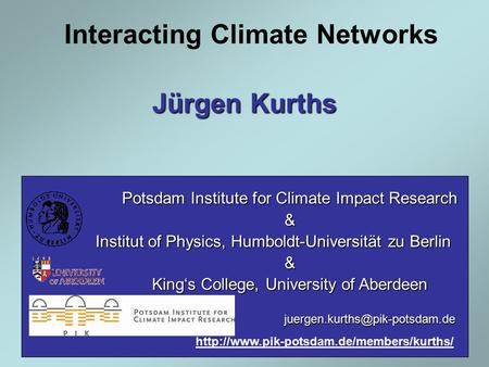 Interacting Climate Networks Potsdam Institute for Climate Impact Research & Institut of Physics, Humboldt-Universität zu Berlin & King's College, University.