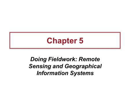 Chapter 5 Doing Fieldwork: Remote Sensing and Geographical Information Systems.