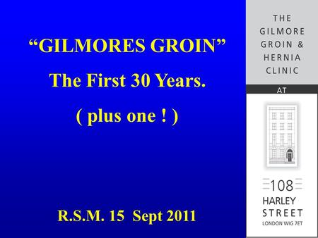"""GILMORES GROIN"" The First 30 Years. ( plus one ! ) R.S.M. 15 Sept 2011."