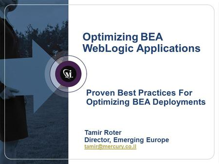 Optimizing BEA WebLogic Applications Proven Best Practices For Optimizing BEA Deployments Tamir Roter Director, Emerging Europe