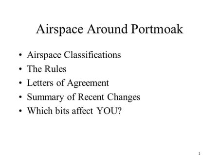 1 Airspace Around Portmoak Airspace Classifications The Rules Letters of Agreement Summary of Recent Changes Which bits affect YOU?