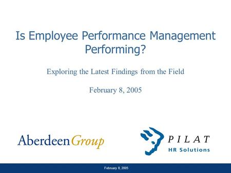 February 8, 2005 Is <strong>Employee</strong> Performance <strong>Management</strong> Performing? Exploring the Latest Findings from the Field February 8, 2005.