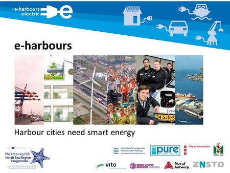 E-harbours Harbour cities need smart energy. This is e-harbours Stimulating renewable energy Building and testing Smart Grids in harbour regions Searching.