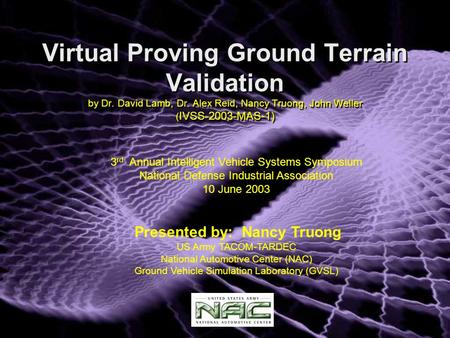 Virtual Proving Ground Terrain Validation by Dr. David Lamb, Dr. Alex Reid, Nancy Truong, John Weller ( IVSS-2003-MAS-1) 3 rd Annual Intelligent Vehicle.