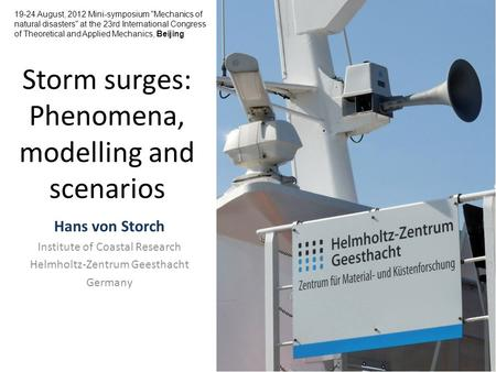 Storm surges: Phenomena, modelling and scenarios Hans von Storch Institute of Coastal Research Helmholtz-Zentrum Geesthacht Germany 19-24 August, 2012.