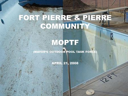 FORT PIERRE & PIERRE COMMUNITY MOPTF (MAYOR'S OUTDOOR POOL TASK FORCE) APRIL 21, 2008.