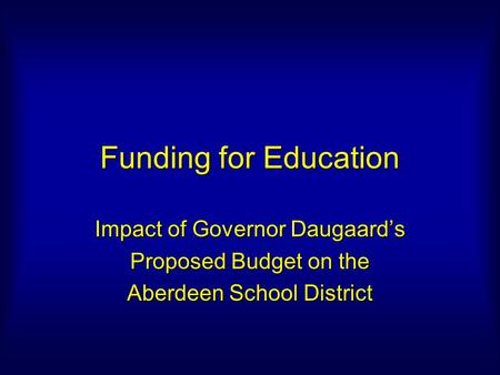 Funding for Education Impact of Governor Daugaard's Proposed Budget on the Aberdeen School District.