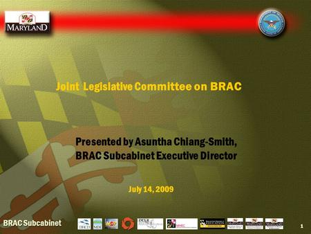 BRAC Subcabinet 1 Joint Legislative Committee on BRAC July 14, 2009 Presented by Asuntha Chiang-Smith, BRAC Subcabinet Executive Director.