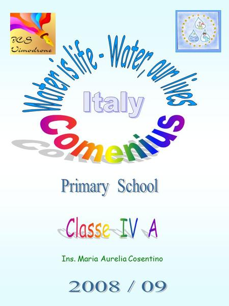 Ins. Maria Aurelia Cosentino. My name is ………………………………..………………………… My School is …………………………………………