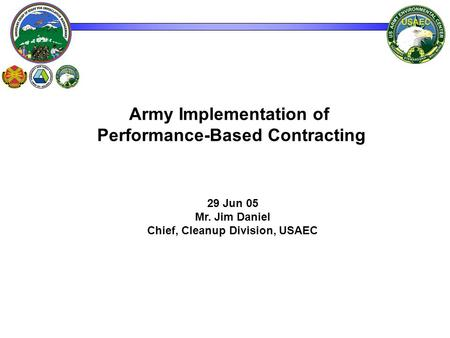 Army Implementation of Performance-Based Contracting 29 Jun 05 Mr. Jim Daniel Chief, Cleanup Division, USAEC.