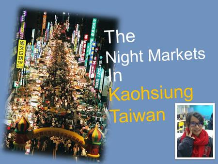 The Night Markets In Kaohsiung Taiwan. The night markets map in Kaohsiung.