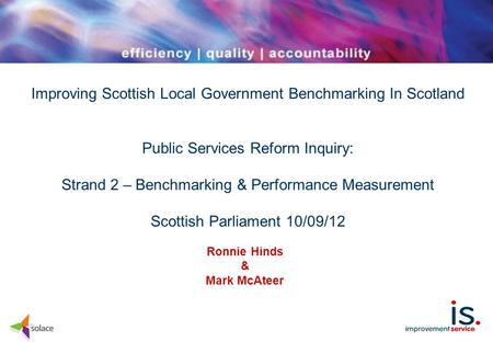 Improving Scottish Local Government Benchmarking In Scotland Public Services Reform Inquiry: Strand 2 – Benchmarking & Performance Measurement Scottish.