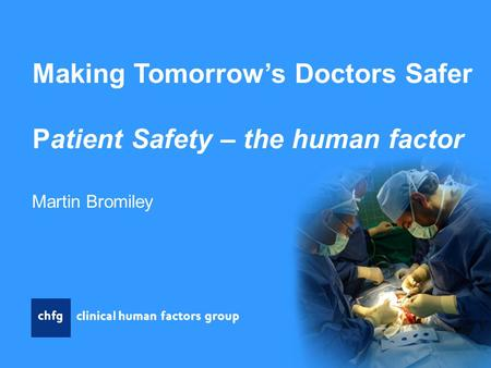 Making Tomorrow's Doctors Safer Patient Safety – the human factor Martin Bromiley.