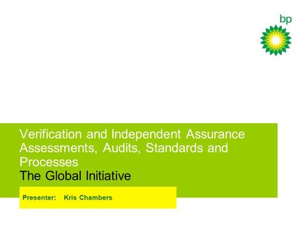 Verification and Independent Assurance Assessments, Audits, Standards and Processes The Global Initiative Presenter: Kris Chambers.
