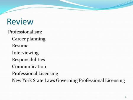 Review Professionalism: Career planning Resume Interviewing Responsibilities Communication Professional Licensing New York State Laws Governing Professional.