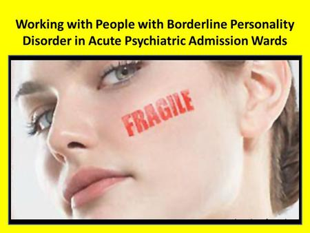Working with People with Borderline Personality Disorder in Acute Psychiatric Admission Wards.