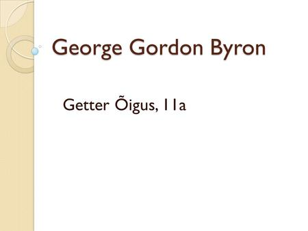 George Gordon Byron Getter Õigus, 11a. George Gordon Byron 1788-1824 6th Baron Byron a British poet, a leading figure in Romanticism born on 22 January.