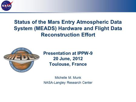 Status of the Mars Entry Atmospheric Data System (MEADS) Hardware and Flight Data Reconstruction Effort Presentation at IPPW-9 20 June, 2012 Toulouse,