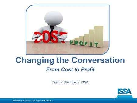 Www.aics.com Changing the Conversation From Cost to Profit Dianna Steinbach, ISSA.