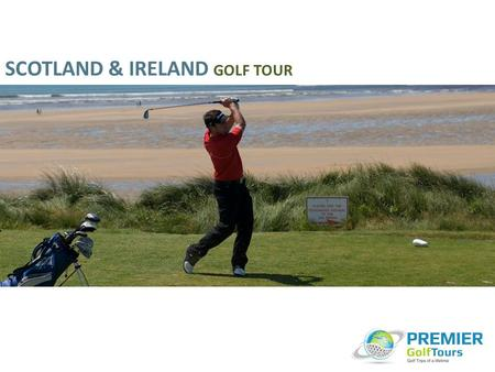 SCOTLAND & IRELAND GOLF TOUR. 19 Nights deluxe accommodation based on sharing twin rooms with breakfast included (Standard rooms quoted – Upgrades to.