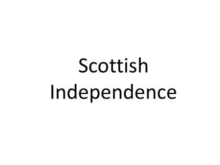 Scottish Independence.  A vote will take place on the 18 th of September 2014 on withier Scotland should become independent or not.