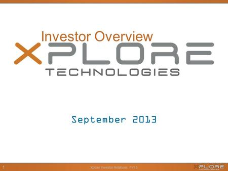 Xplore Investor Relations FY13 1 September 2013 Investor Overview.