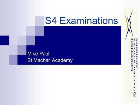S4 Examinations Mike Paul St Machar Academy. What examinations do S4 pupils sit? Standard Grades National Qualification Exams Intermediate 2 Intermediate.