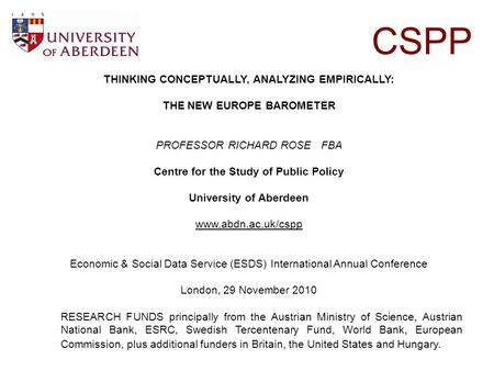 CSPP THINKING CONCEPTUALLY, ANALYZING EMPIRICALLY: THE NEW EUROPE BAROMETER PROFESSOR RICHARD ROSE FBA Centre for the Study of Public Policy University.