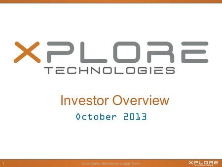 Go to master slide view to change footer 1 October 2013 Investor Overview.