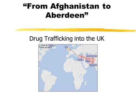"""From Afghanistan to Aberdeen"" Drug Trafficking into the UK."