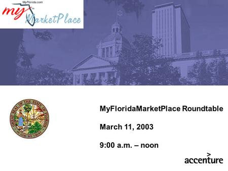 MyFloridaMarketPlace Roundtable March 11, 2003 9:00 a.m. – noon.