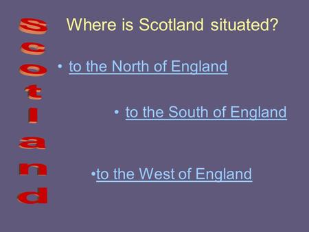 Where is Scotland situated? to the North of Englandto the North of England to the South of Englandto the South of England to the West of England.