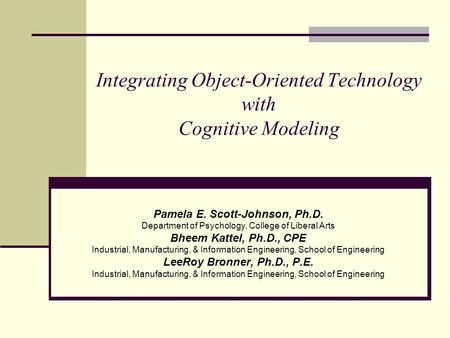 Integrating Object-Oriented Technology with Cognitive Modeling Pamela E. Scott-Johnson, Ph.D. Department of Psychology, College of Liberal Arts Bheem Kattel,