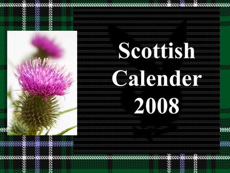 Scottish Calender 2008 January 1 2 3 4 5 6 7 8 9 10 11 12 13 14 15 16 17 18 19 20 21 22 23 24 24 26 27 28 29 30 31 Mr Fife.