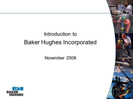 Introduction to Baker Hughes Incorporated November 2008.
