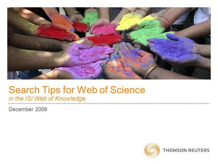 Search Tips for Web of Science in the ISI Web of Knowledge December 2009.