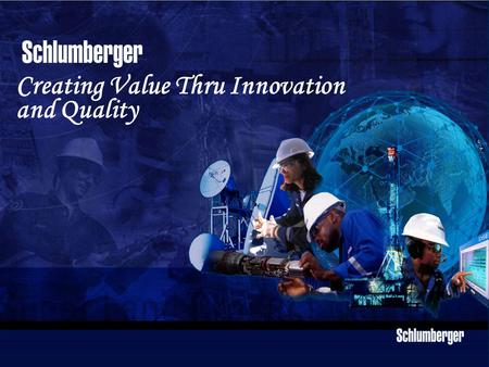 Schlumberger Public Creating Value Thru Innovation <strong>and</strong> Quality.