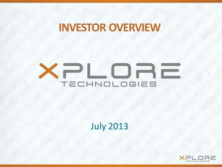 INVESTOR OVERVIEW July 2013. 2 Xplore Technologies® Key Information HeadquartersAustin, TX Founded1996 Nasdaq Since 2012XPLR
