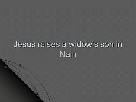 Jesus raises a widow's son in Nain. What kind of powers does Jesus have? What miracles can Jesus do? Can you name any? What miracles can Jesus do? Can.