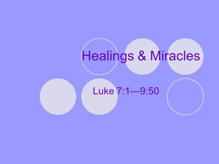 Healings & Miracles Luke 7:1—9:50. Miracle Categories Exorcisms A Demoniac Cured (Luke 8:26-39) Healing Miracles Jesus Heals a Centurion's Servant (Luke.
