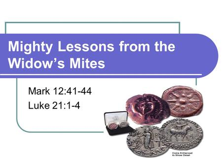 Mighty Lessons from the Widow's Mites Mark 12:41-44 Luke 21:1-4.