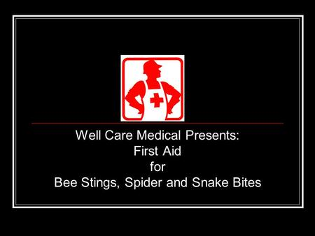 Well Care Medical Presents: First Aid for
