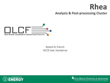 Rhea Analysis & Post-processing Cluster Robert D. French NCCS User Assistance.