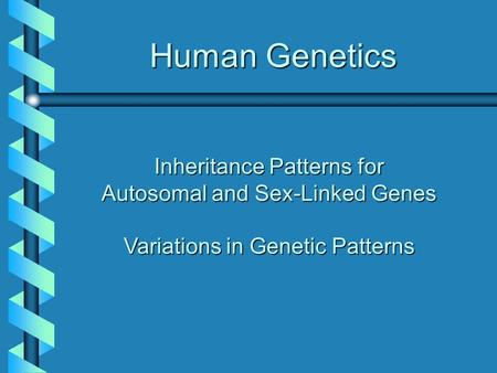 Human Genetics Inheritance Patterns for Autosomal and Sex-Linked Genes Variations in Genetic Patterns.
