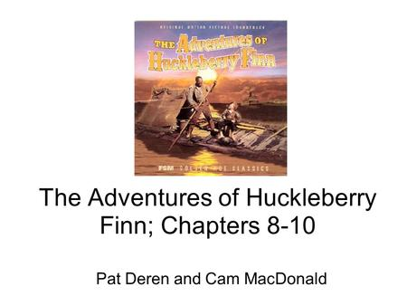 The Adventures of Huckleberry Finn; Chapters 8-10