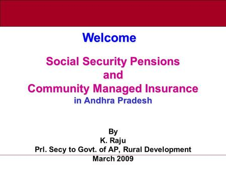Social Security Pensions and Community Managed Insurance in Andhra Pradesh Social Security Pensions and Community Managed Insurance in Andhra Pradesh By.