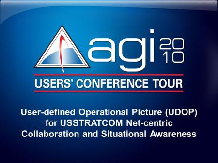 User-defined Operational <strong>Picture</strong> (UDOP) for USSTRATCOM Net-centric Collaboration and Situational Awareness.