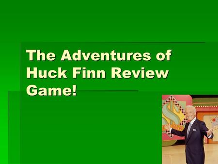 The Adventures of Huck Finn Review Game!. What do you call the every day language used in conversation? A. Dialect B. Satire D. Colloquial Language C.