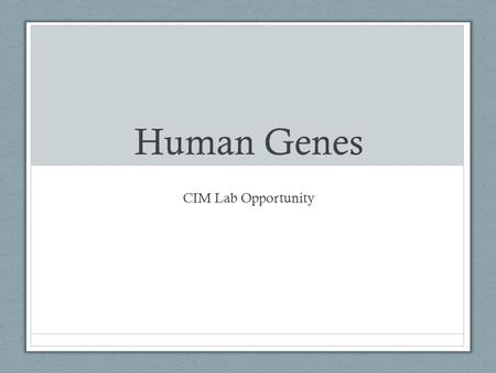 Human Genes CIM Lab Opportunity. Before you begin your investigation you will check your understanding of Genotypes Phenotypes Alleles The possible combinations.